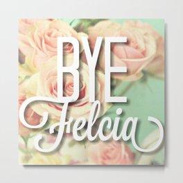Bye Felicia Muted Roses Metal Print