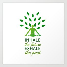 INHALE the future EXHALE the past Art Print