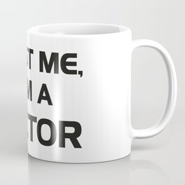 Trust me, I am a Doctor Coffee Mug