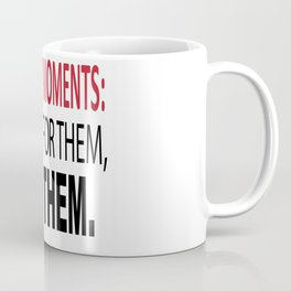 Life Is About Moments Dont Wait For Them Create Thm Coffee Mug