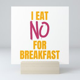I Eat No for Breakfast Mini Art Print