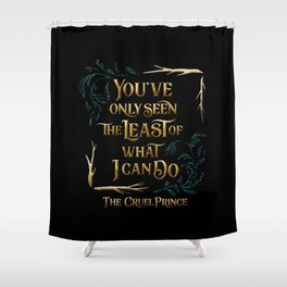 You've only seen the least of what I can do. The Cruel Prince Shower Curtain