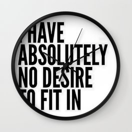I Have Absolutely No Desire To Fit In Wall Clock