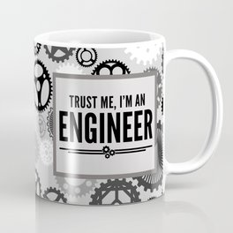 Trust Me Engineer Funny Quote Coffee Mug