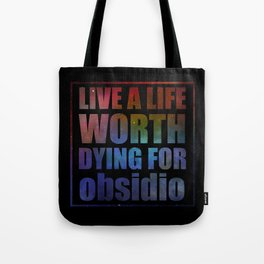Live a life worth dying for. Obsidio Tote Bag