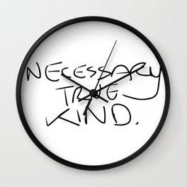 Necessary. True. Kind. Wall Clock