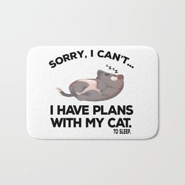 Sorry, I Can't. I Have Plans with my Cat. Bath Mat