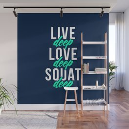 Live Deep Love Deep Squat Deep Wall Mural