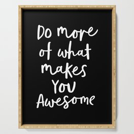 Do More of What Makes You Awesome black-white monochrome typography poster design home wall decor Serving Tray