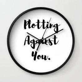 Plotting Against You. Wall Clock