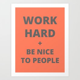 Work Hard and Be Nice to People Orange Print Art Print