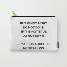 Stoic Inspiration Quotes - Marcus Aurelius Meditations - If it is not right do not so it - if it is Carry-All Pouch