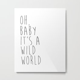Oh baby, it's a wild world - Printable Poster - Typography Music Black & White Wall Art Poster Print Metal Print