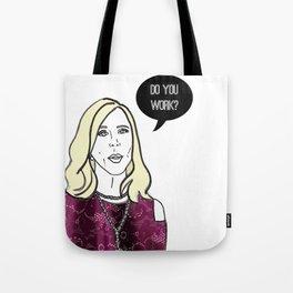 Do you work? Tote Bag
