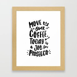 Move Over Coffee Today is a Job For Prosecco black and white typography home room wall decor Framed Art Print