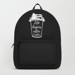 life begins after coffee Backpack