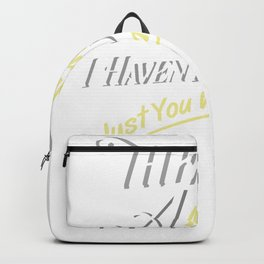 There Is A Million Things I Haven't Done Just You Wait - Hamilton Backpack
