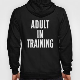 Adult In Training Funny Quote Hoody