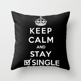 Keep Calm And Stay Single Throw Pillow