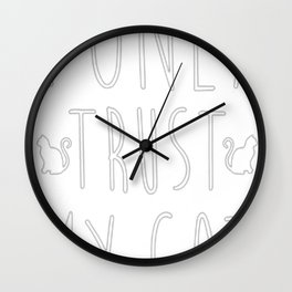 I ONLY TRUST MY CAT Wall Clock