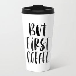 But First Coffee black and white monochrome typography kitchen poster design home decor wall art Travel Mug