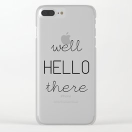 Well Hello There Clear iPhone Case