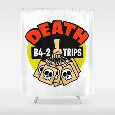 Death B4 2 Trips Shower Curtain