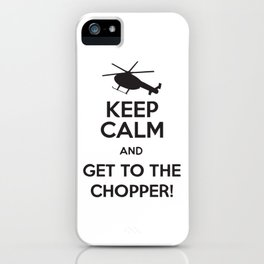 Keep Calm And Get To The Chopper! iPhone Case