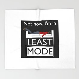 Not now, I'm in Least Mode Throw Blanket