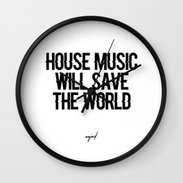 House Music Will Save The World Wall Clock