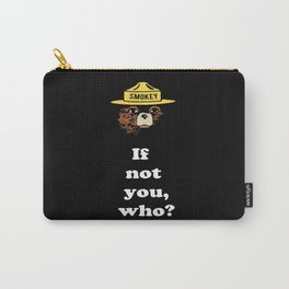 "Smokey says, ""If not you, who?"" Carry-All Pouch"