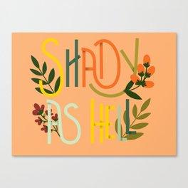 Shady as Hell Canvas Print
