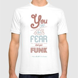 You can't let fear steal your funk (HIMYM) T-shirt