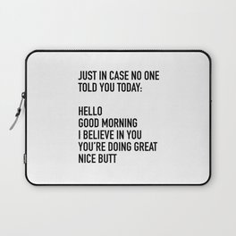 Just in case no one told you today hello good morning you're doing great I believe in you Laptop Sleeve