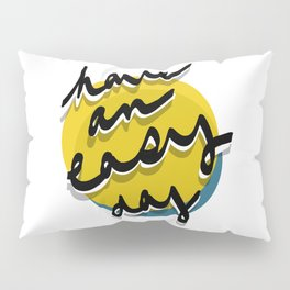 Have An Easy Day Pillow Sham