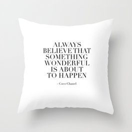 Fashion Print,Fashion Quote,Always Believe That Something Wonderful Is About To Happen,Quote Throw Pillow