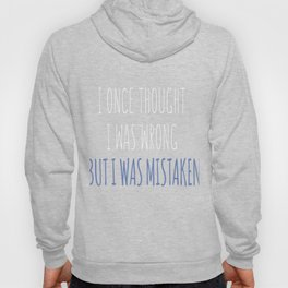 I Once Thought I Was Wrong Hoody