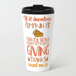 If It Involves Pumpkin Pie Turkey Giving Thanks T-Shirt Travel Mug