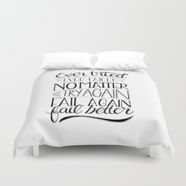 Ever tried. Ever failed. No matter. Try again. Try better. Fail better Duvet Cover
