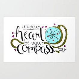 Let Your Heart Be Your Compass Art Print