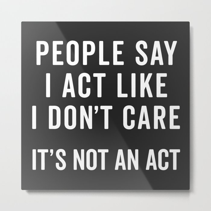 I Dont Care Funny Quote Metal Print By Envyart Society6