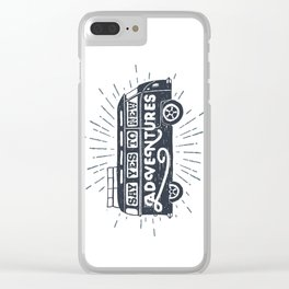 Say yes to new adventures Clear iPhone Case