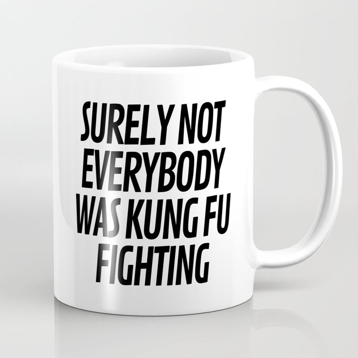 Surely Not Everybody Was Kung Fu Fighting Kaffeebecher