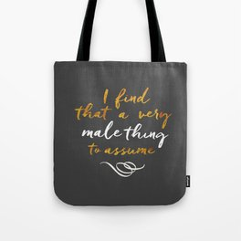 """""""I find that a very male thing to assume"""" Tote Bag"""