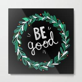 Be Good Metal Print