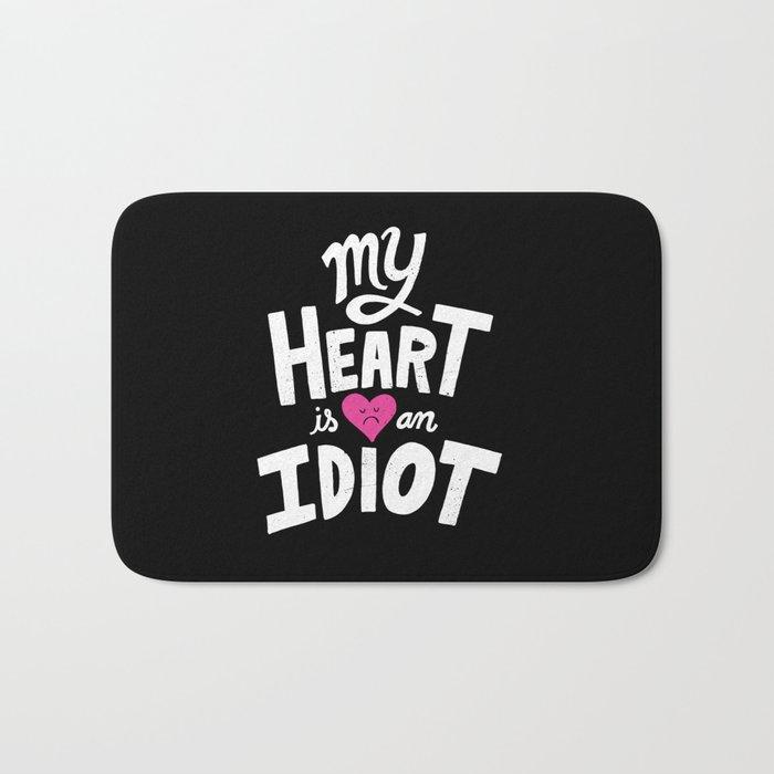 My Heart Is An Idiot Bath Mat