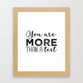 You are more than a test. Framed Art Print