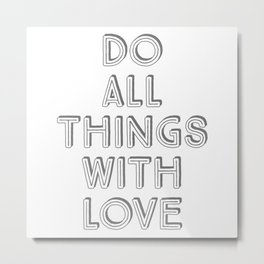 DO ALL THINGS WITH LOVE Metal Print