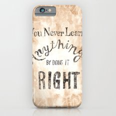 You Never Learn Anything by Doing it Right Slim Case iPhone 6s