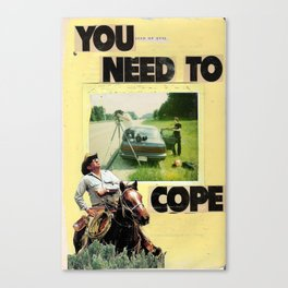 you need to cope Canvas Print